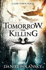 Tomorrow, the Killing by Daniel Polansky